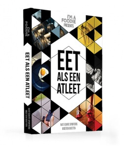 Eet als een Atleet: hét boek over sportvoeding inclusief praktische tips en handige recepten!